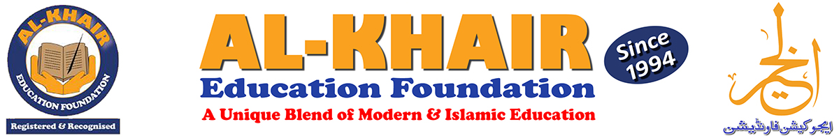 Al-Khair Education Foundation-A Unique Blend of Modern & Islamic Education